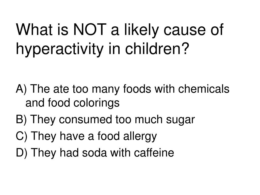 What is NOT a likely cause of hyperactivity in children?