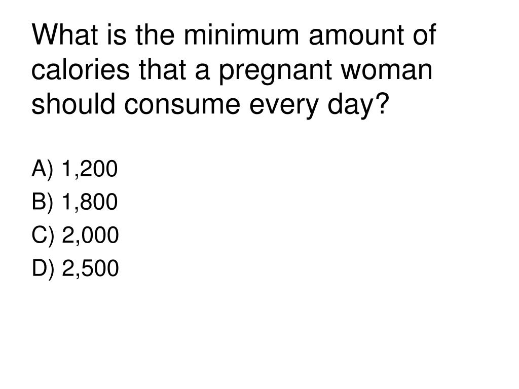 What is the minimum amount of calories that a pregnant woman should consume every day?