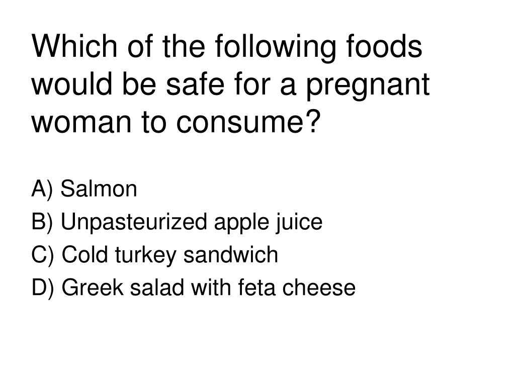 Which of the following foods would be safe for a pregnant woman to consume?