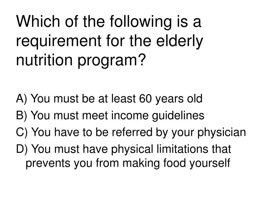 Which of the following is a requirement for the elderly nutrition program?