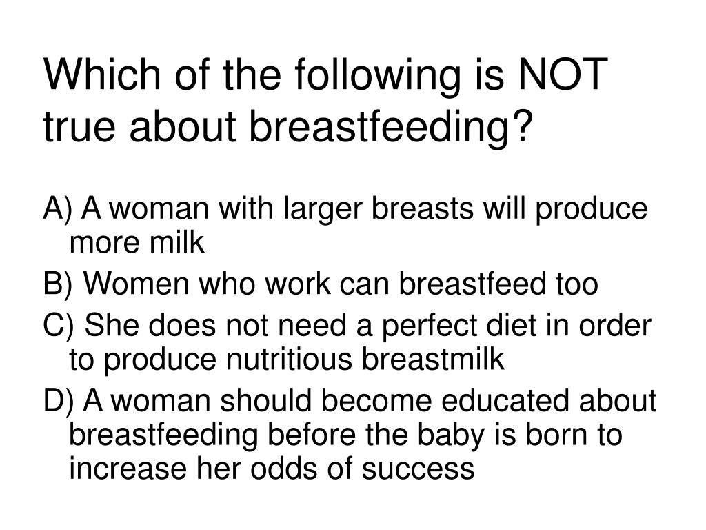 Which of the following is NOT true about breastfeeding?