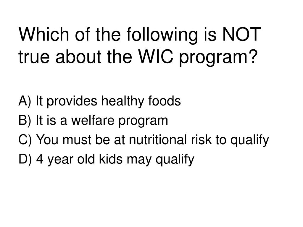 Which of the following is NOT true about the WIC program?