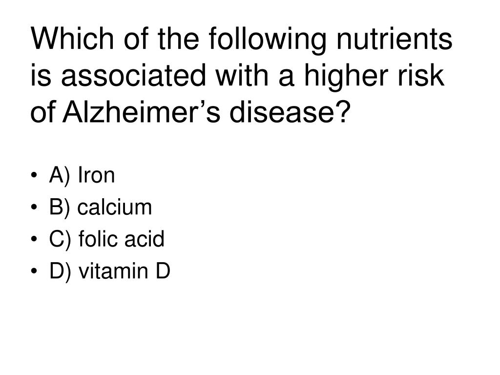 Which of the following nutrients is associated with a higher risk of Alzheimer's disease?