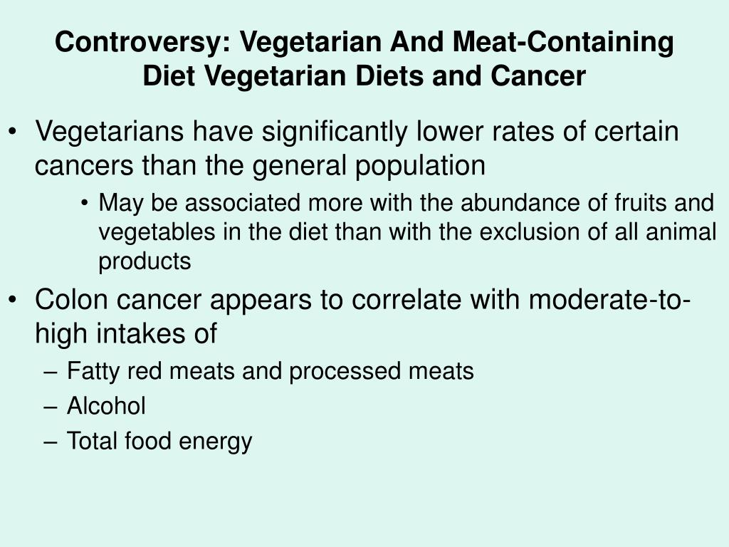 Controversy: Vegetarian And Meat-Containing Diet Vegetarian Diets and Cancer