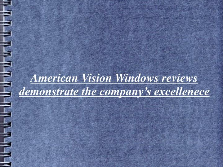 American vision windows reviews demonstrate the company s excellenece