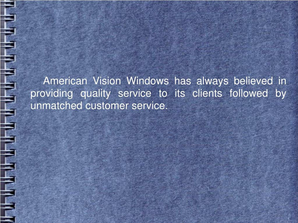 American Vision Windows has always believed in providing quality service to its clients followed by unmatched customer service.