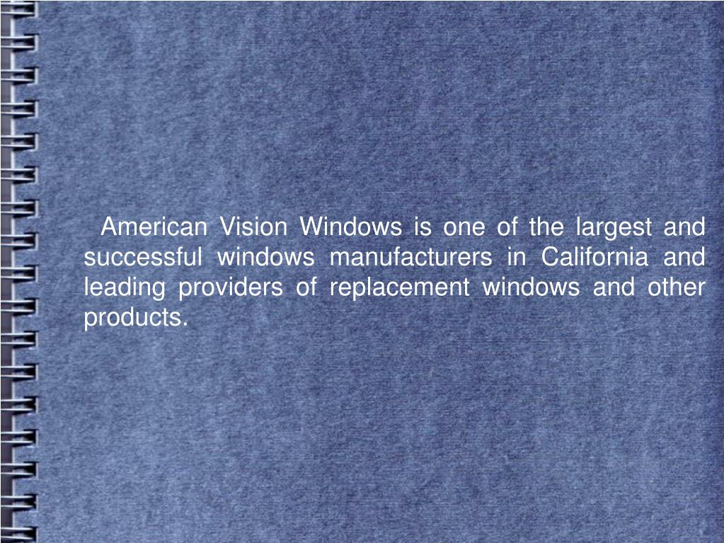 American Vision Windows is one of the largest and successful windows manufacturers in California and leading providers of replacement windows and other products.