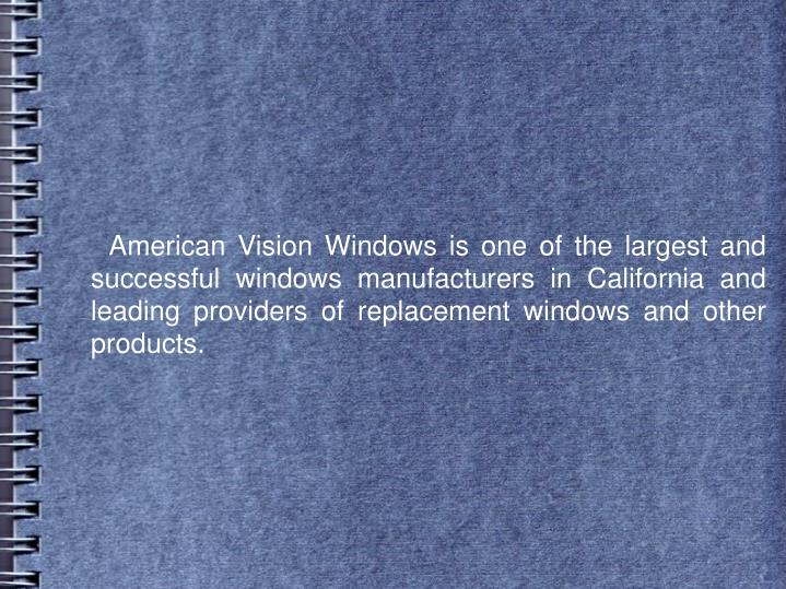 American Vision Windows is one of the largest and successful windows manufacturers in Californ...