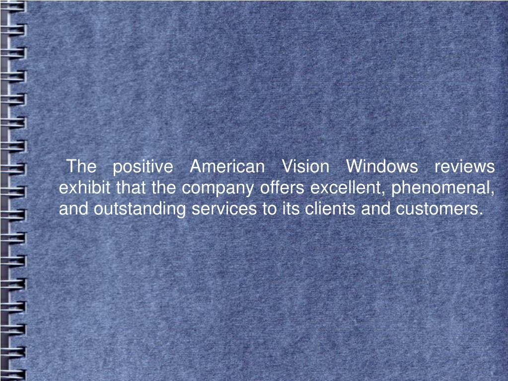 The positive American Vision Windows reviews exhibit that the company offers excellent, phenomenal, and outstanding services to its clients and customers.