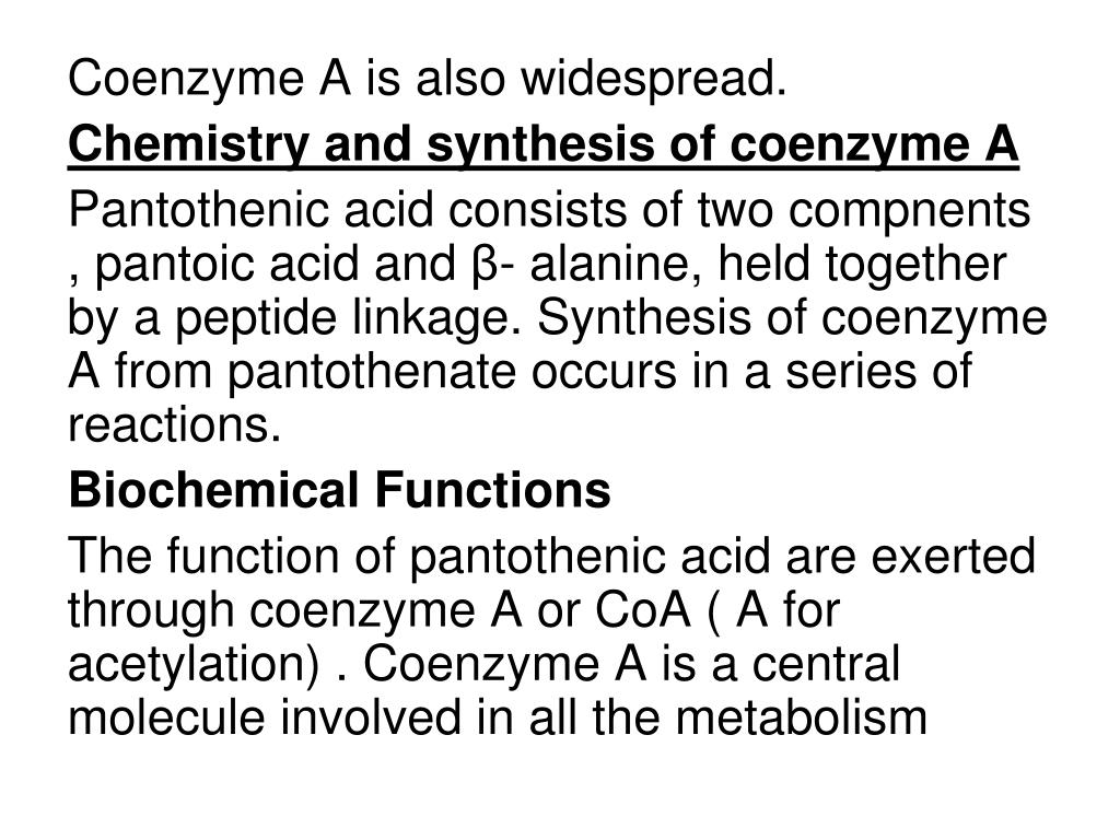Coenzyme A is also widespread.