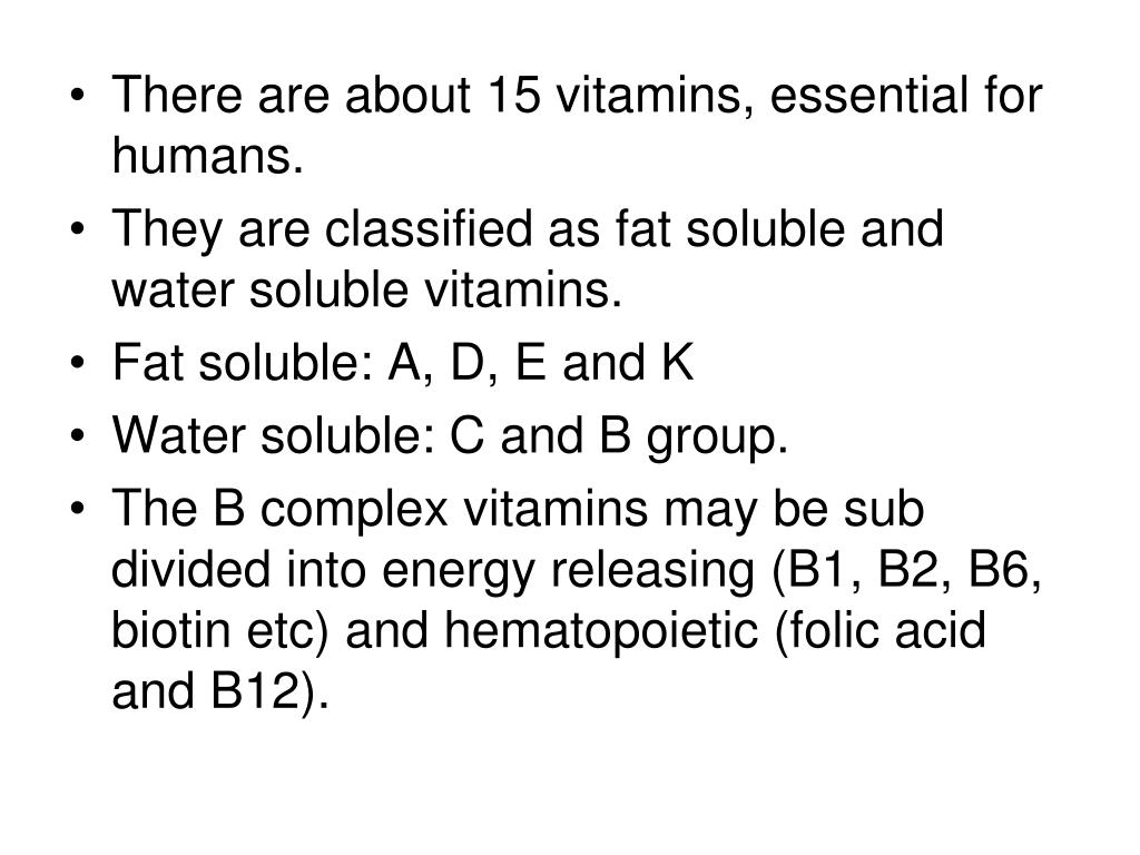 There are about 15 vitamins, essential for humans.