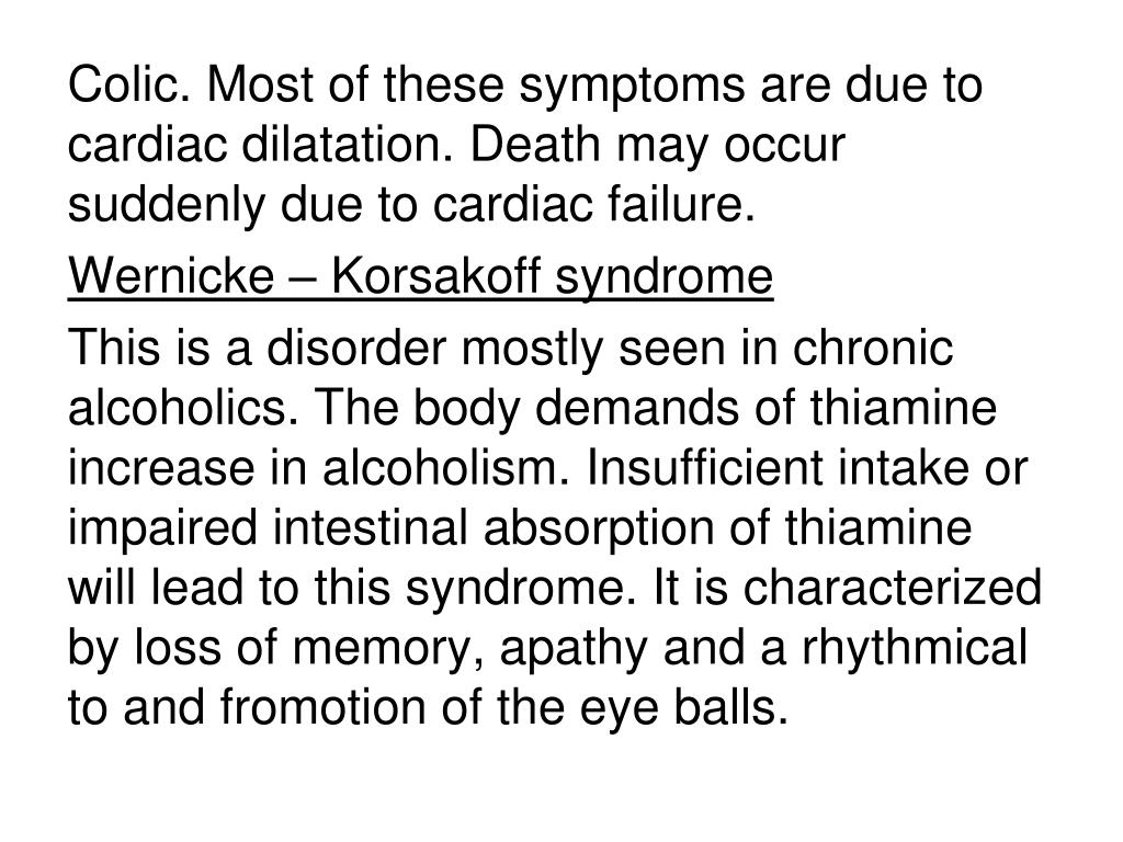 Colic. Most of these symptoms are due to cardiac dilatation. Death may occur suddenly due to cardiac failure.