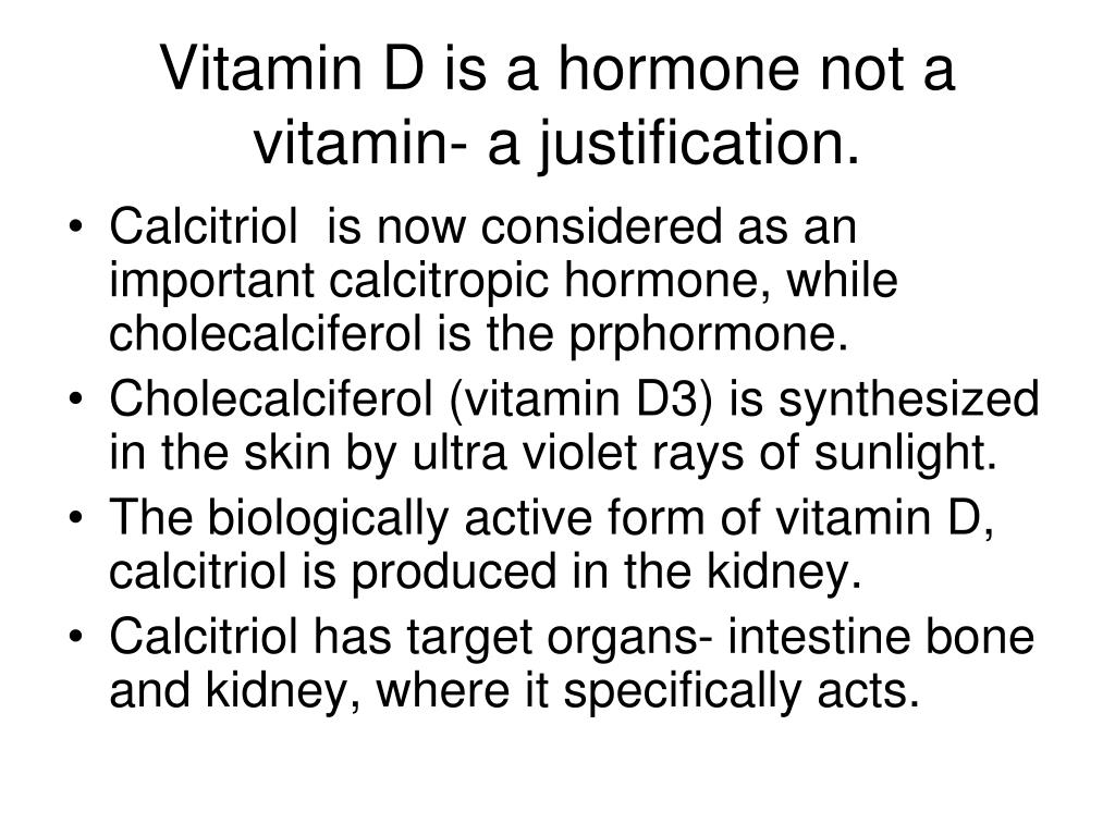 Vitamin D is a hormone not a vitamin- a justification.