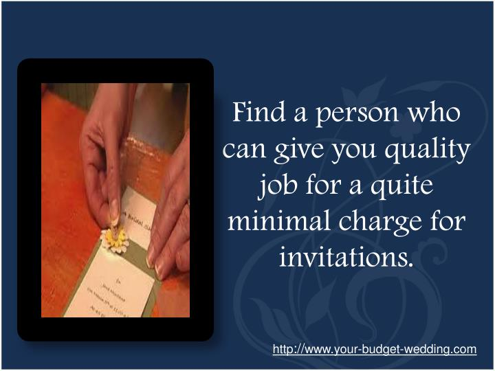 Find a person who can give you quality job for a quite minimal charge for invitations