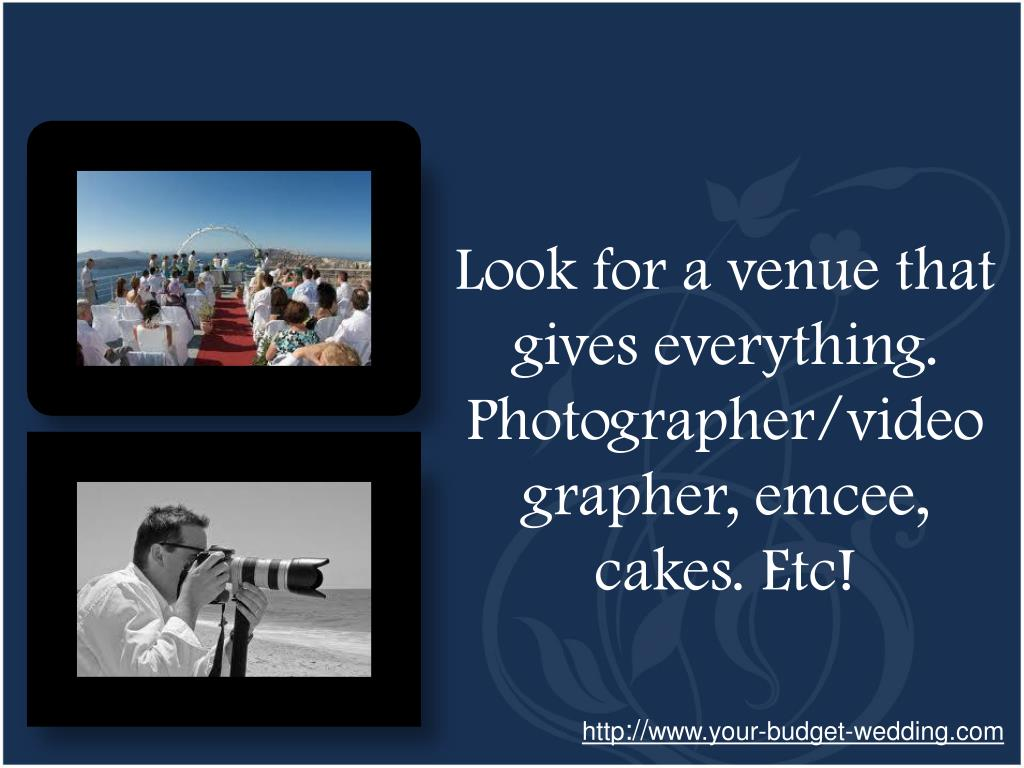 Look for a venue that gives everything. Photographer/videographer, emcee, cakes. Etc!