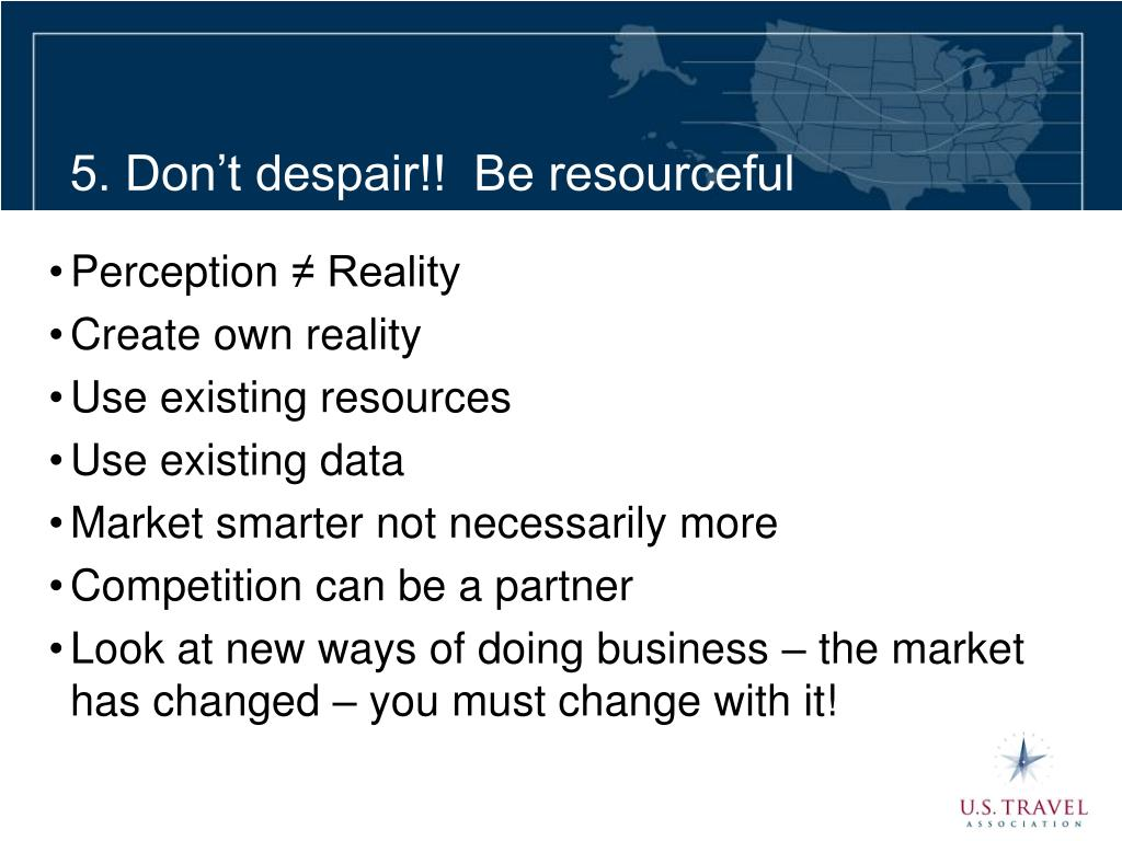 5. Don't despair!!  Be resourceful