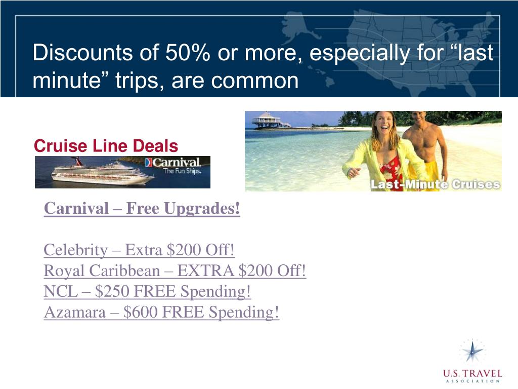 "Discounts of 50% or more, especially for ""last minute"" trips, are common"