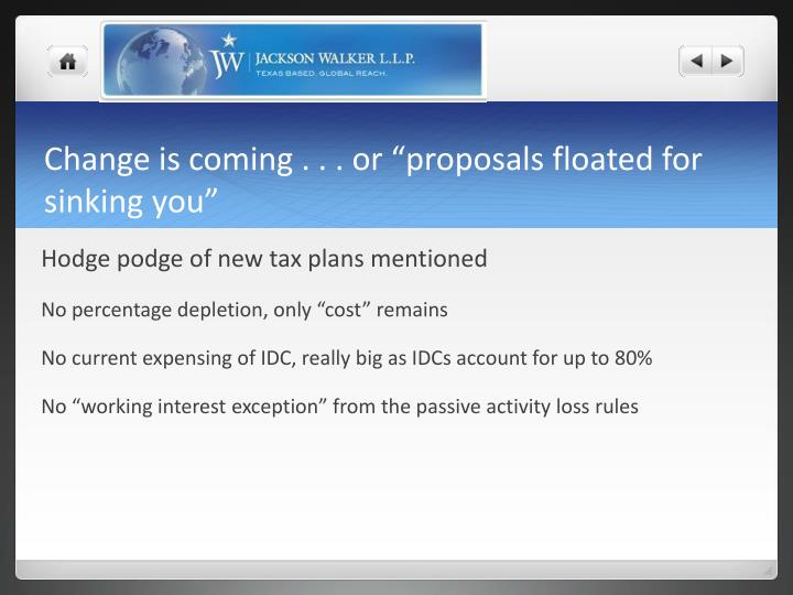 Change is coming or proposals floated for sinking you