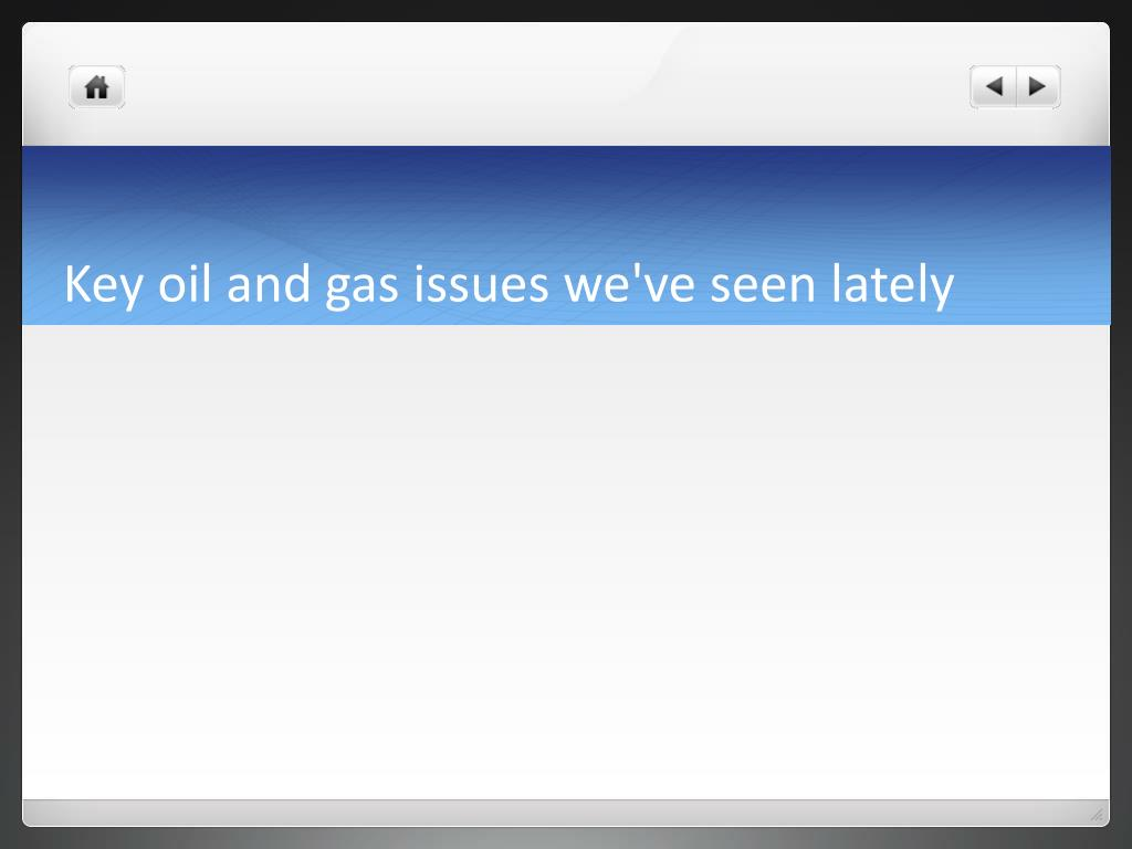 Key oil and gas issues we've seen lately