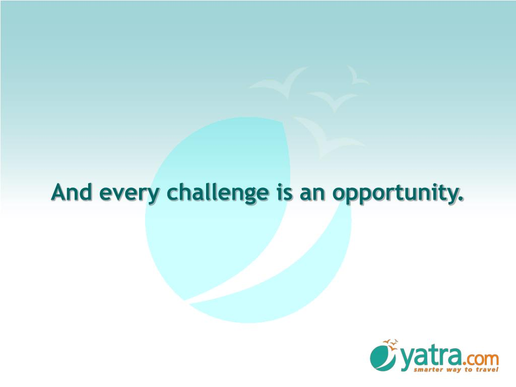And every challenge is an opportunity.