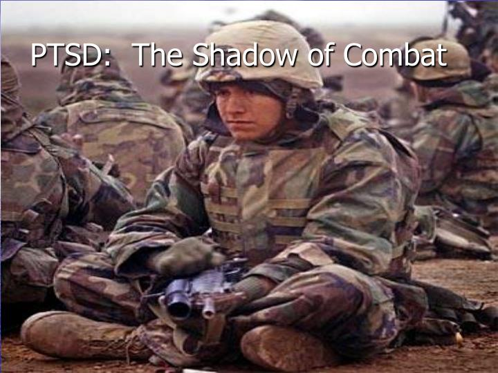 Ptsd the shadow of combat