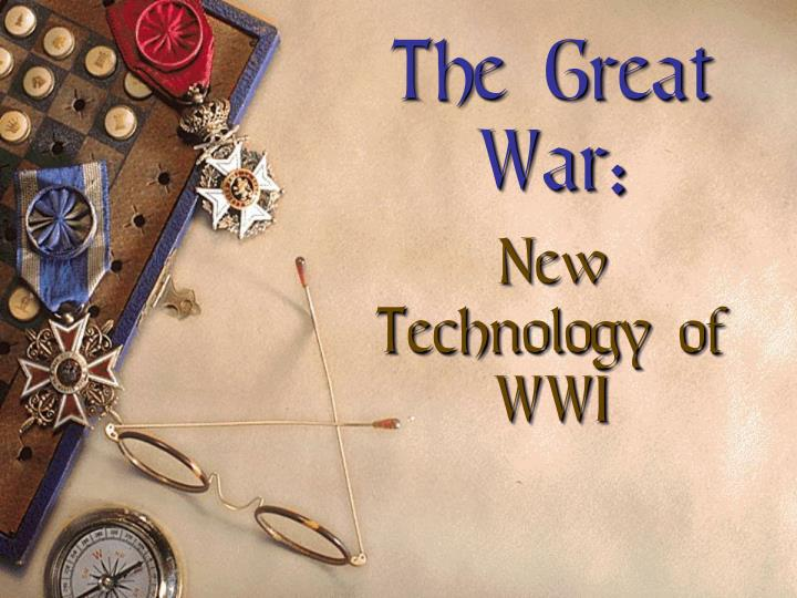 the great war new technology of wwi
