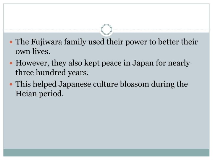 The Fujiwara family used their power to better their own lives.