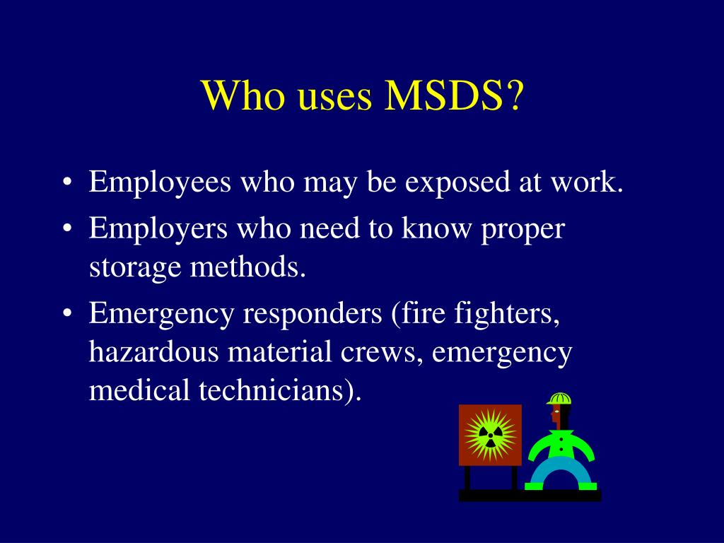 Who uses MSDS?
