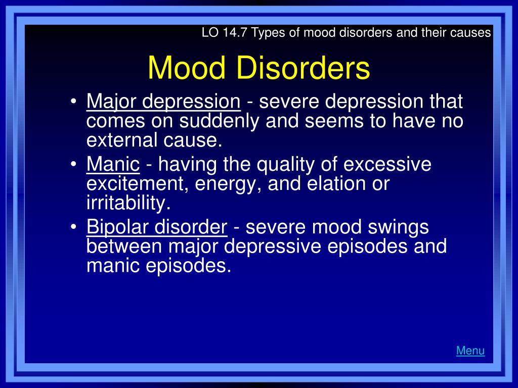 LO 14.7 Types of mood disorders and their causes