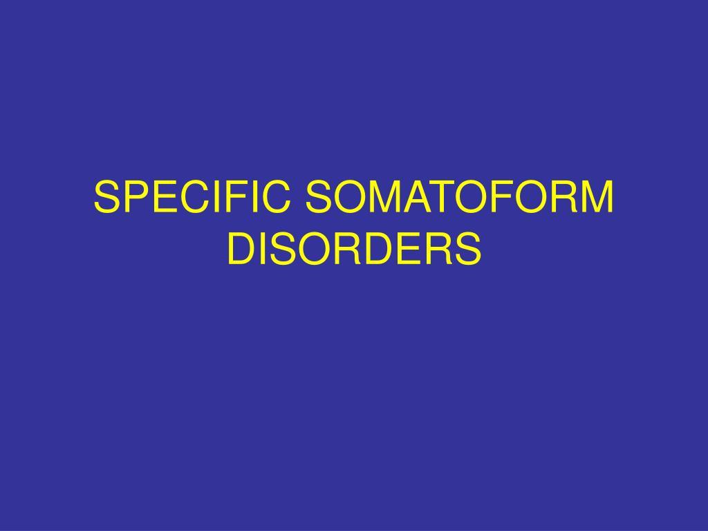 SPECIFIC SOMATOFORM DISORDERS