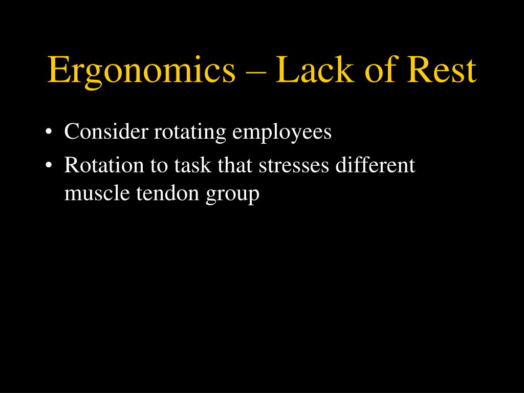 Ergonomics – Lack of Rest