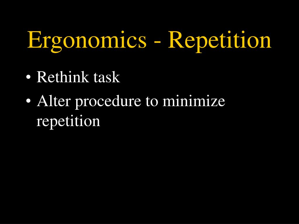 Ergonomics - Repetition