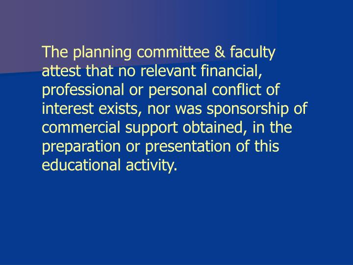 The planning committee & faculty attest that no relevant financial, professional or personal conflic...