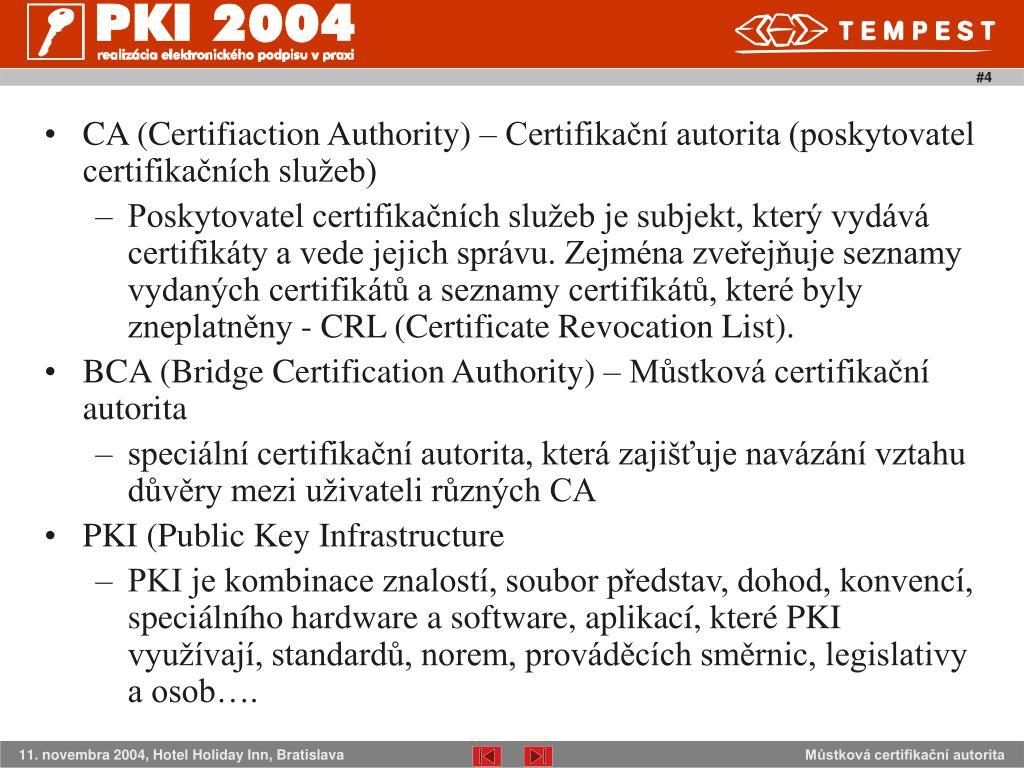 CA (Certifiaction Authority) – Certifikační autorita (poskytovatel certifikačních služeb)