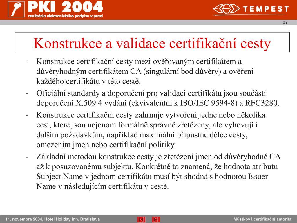 Konstrukce certifikační cesty mezi ověřovaným certifikátem a důvěryhodným certifikátem CA (singulární bod důvěry) a ověření každého certifikátu v této cestě.