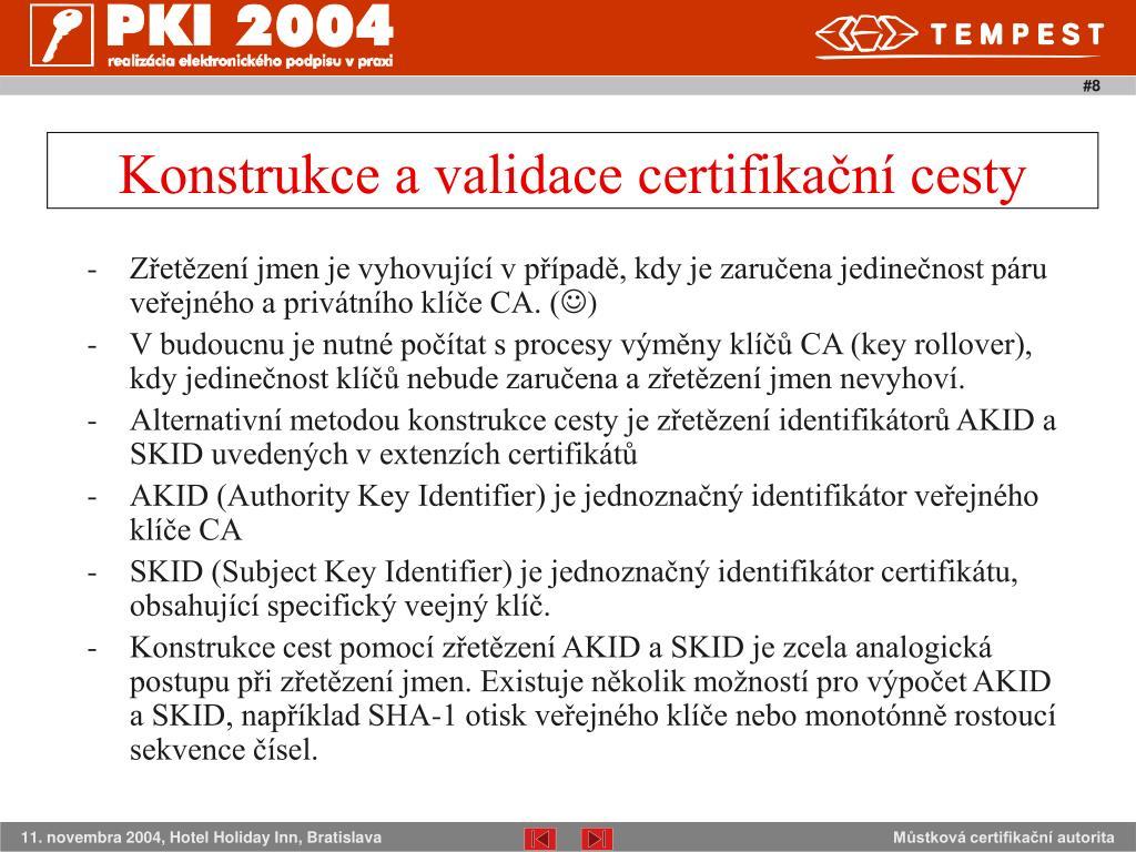 -Zřetězení jmen je vyhovující v případě, kdy je zaručena jedinečnost páru veřejného a privátního klíče CA. (