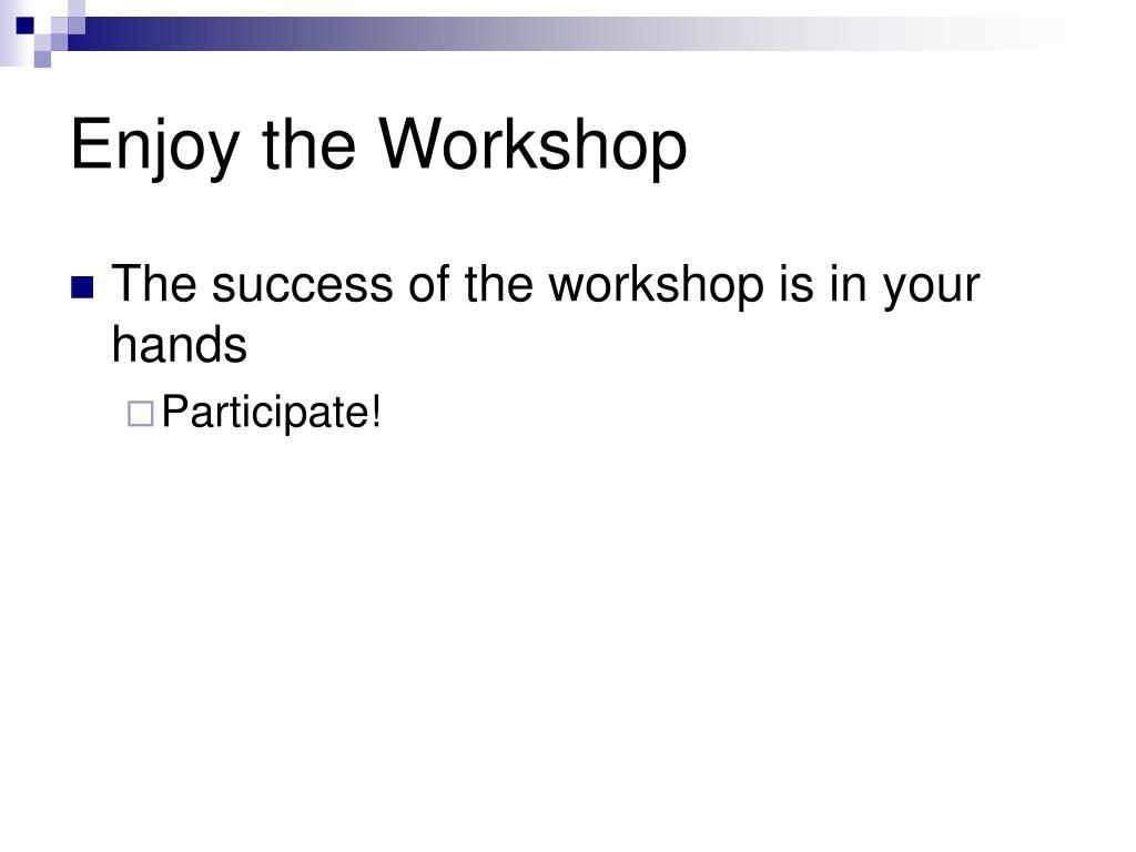 Enjoy the Workshop