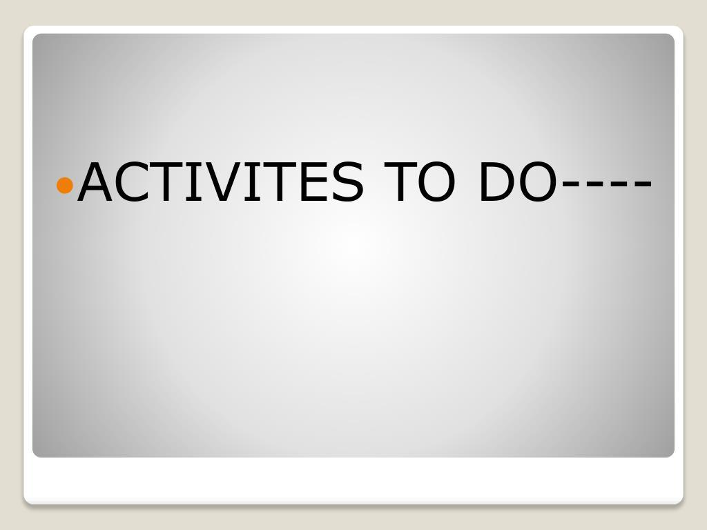 ACTIVITES TO DO----