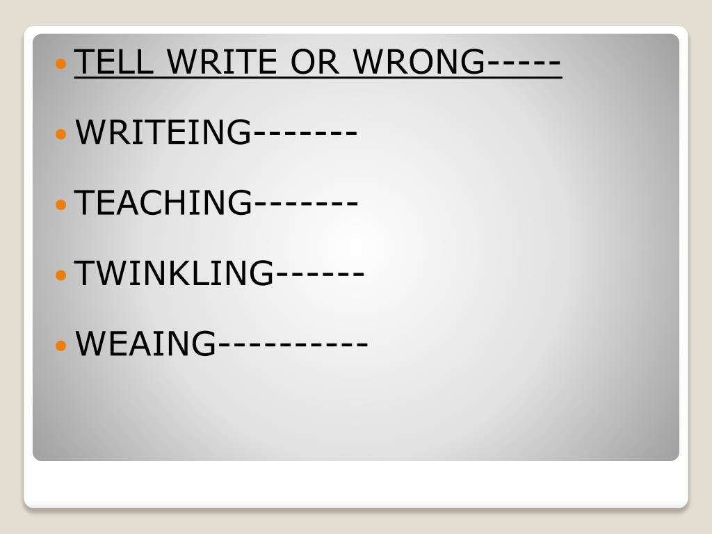 TELL WRITE OR WRONG-----