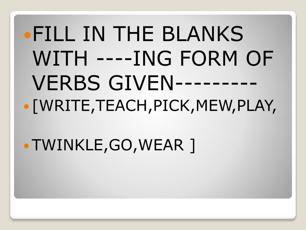 FILL IN THE BLANKS WITH ----ING FORM OF VERBS GIVEN---------