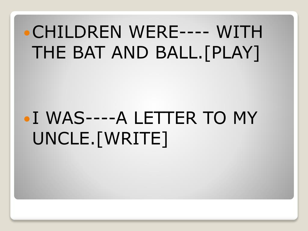 CHILDREN WERE---- WITH THE BAT AND BALL.[PLAY]