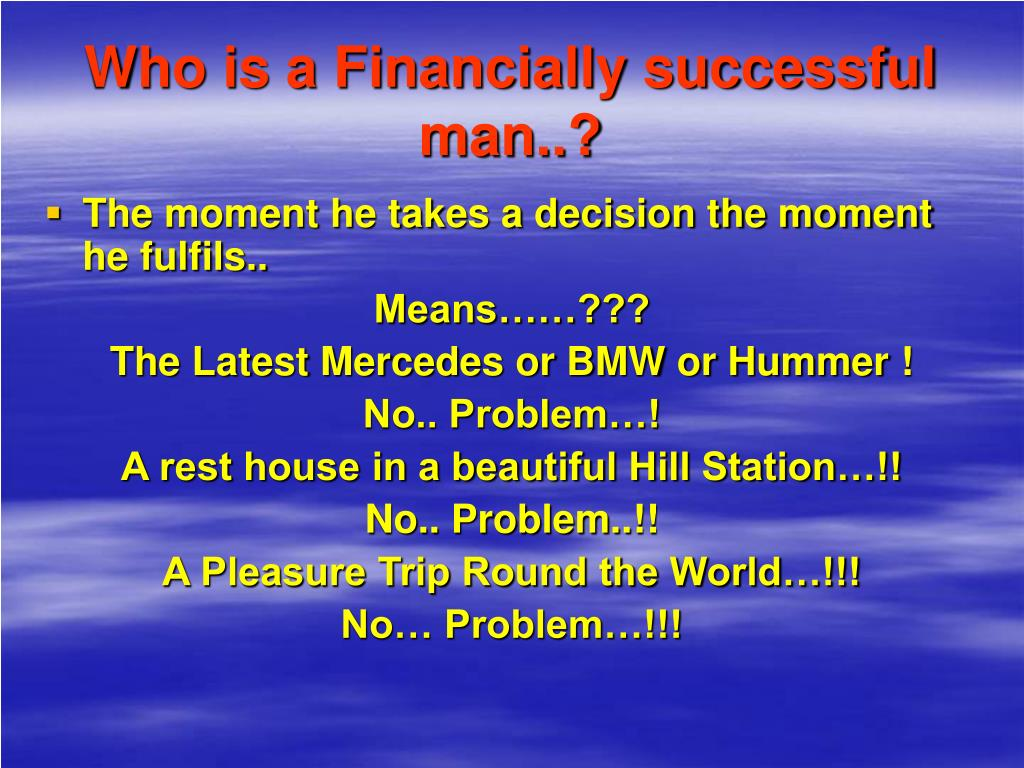 Who is a Financially successful man..?