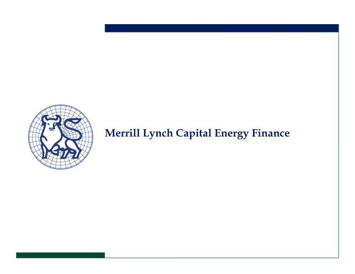 Merrill Lynch Capital Energy Finance