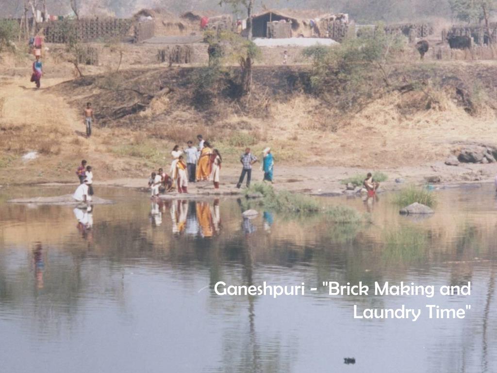 """Ganeshpuri - """"Brick Making and Laundry Time"""""""