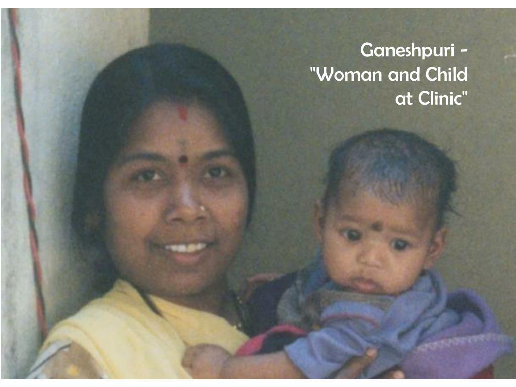 "Ganeshpuri - ""Woman and Child at Clinic"""