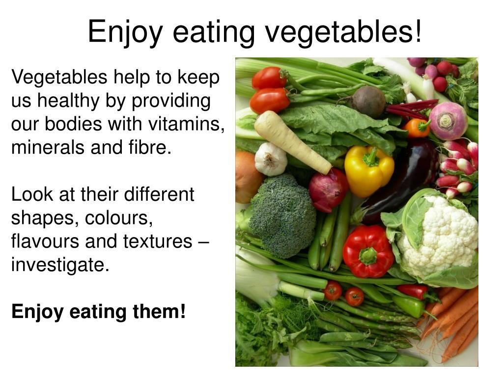 Enjoy eating vegetables!