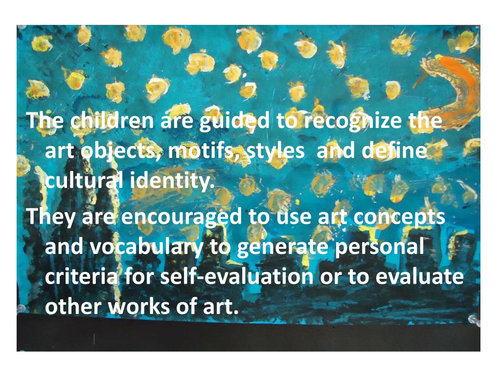 The children are guided to recognize the art objects, motifs, styles  and define cultural identity.
