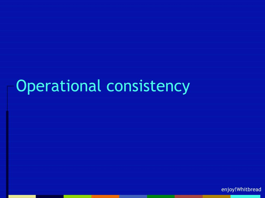 Operational consistency