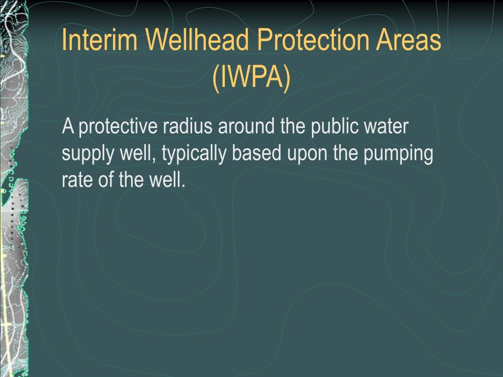 Interim Wellhead Protection Areas (IWPA)