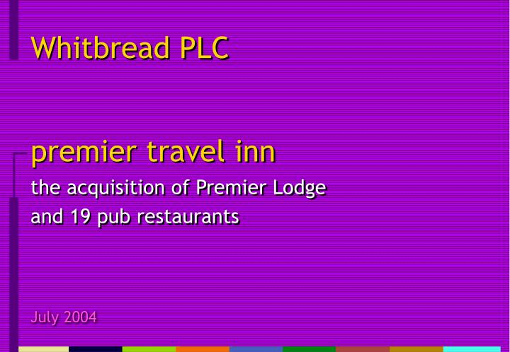 Premier travel inn the acquisition of premier lodge and 19 pub restaurants l.jpg